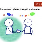 <b>(10) Come over when you get a chance.</b>